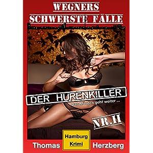Der Hurenkiller - Das Morden geht weiter ...: Wegners schwerste Fälle (2. Teil): Hamburg
