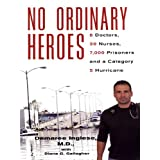 No Ordinary Heroes:: 8 Doctors, 30 Nurses, 7,000 Prisoners, and a Category 5 Hurricane