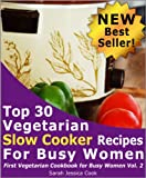 Top 30 Easy Vegetarian Slow Cooker Recipes for Busy Women: Set It and Forget It (First Vegetarian Recipes Cookbook for Busy Women)