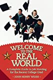 img - for Welcome to the Real World: A Complete Guide to Job Hunting for the Recent College Grad book / textbook / text book