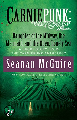 Rachel Caine Seanan McGuire - Carniepunk: Daughter of the Midway, the Mermaid, and the Open, Lonely Sea