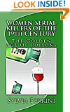 THE GOLDEN AGE OF POISONS: WOMEN SERIAL KILLERS OF THE19th CENTURY: (Serial Killers True Crime Book 3)