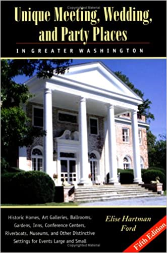 Unique Meeting, Wedding and Party Places in Greater Washington: Historic Homes, Art Galleries, Ballrooms, Gardens, Inns, Conference Centers, Riverboat
