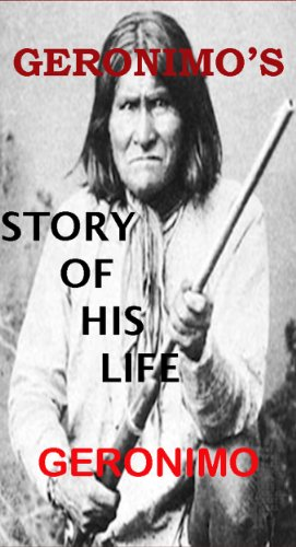 Geronimo - Geronimo's Story of His Life (With Interactive Table of Contents and List of Illustrations) (English Edition)