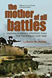 The Mother of All Battles: Saddam Husseins Strategic Plan for the Persian Gulf War
