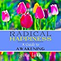 Radical Happiness: A Guide to Awakening (       UNABRIDGED) by Gina Lake Narrated by Rebecca Van Volkinburg