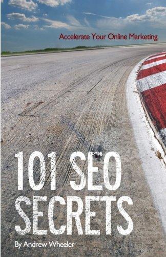 101 Seo Secrets: Accelerate Your Online Marketing (Volume 1)