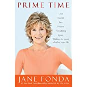Prime Time: Love, Health, Sex, Fitness, Friendship, Spirit - Making the Most of All of Your Life | [Jane Fonda]