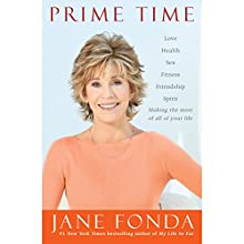 Prime Time: Love, Health, Sex, Fitness, Friendship, Spirit - Making the Most of All of Your Life | Livre audio Auteur(s) : Jane Fonda Narrateur(s) : Jane Fonda