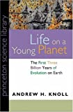 Life on a Young Planet: The First Three Billion Years of Evolution on Earth (Princeton Science Library) (0691120293) by Andrew H. Knoll
