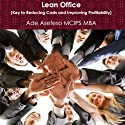 Lean Office: Key to Reducing Costs and Improving Profitability Hörbuch von Ade Asefeso MCIPS MBA Gesprochen von: Richard A. Lange