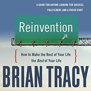 Reinvention: How to Make the Rest of Your Life the Best of Your Life | [Brian Tracy]