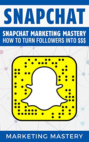 snapchat-snapchat-marketing-mastery-how-to-turn-your-followers-into-instagramtwitterlinkedinyoutubes