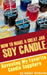 How to Make A Great Soy Jar Candle: R...