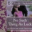 No Such Thing as Luck: A North and South Variation Audiobook by Nicole Clarkston Narrated by Ana Clements
