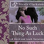 No Such Thing as Luck: A North and South Variation | Nicole Clarkston