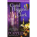 Popped (Regan Reilly Mysteries, No. 7) ~ Carol Higgins Clark