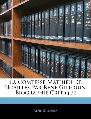 La Comtesse Mathieu De Noailles Par René Gillouin: Biographie Critique