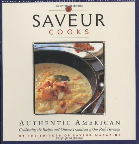 Saveur Cooks Authentic American: Celebrating the Recipes and Diverse and Traditions of Our Rich Heritage
