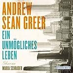 Ein unmögliches Leben | Andrew Sean Greer