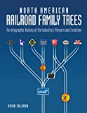 img - for North American Railroad Family Trees: An Infographic History of the Industry's Mergers and Evolution book / textbook / text book