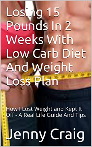 losing-15-pounds-in-2-weeks-with-low-carb-diet-and-weight-loss-plan-how-i-lost-weight-and-kept-it-of