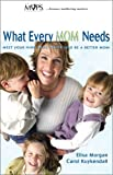 What Every Mom Needs, Morgan, Elisa; Kuykendall, Carol