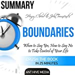 Summary Henry Cloud & John Townsend's Boundaries: When to Say Yes, How to Say No to Take Control of Your Life |  Ant Hive Media
