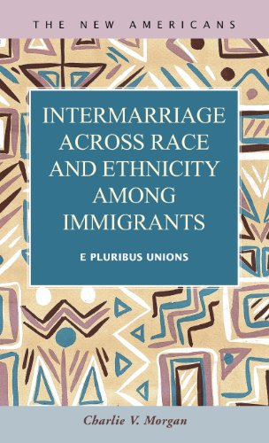 Intermarriage Across Race and Ethnicity Among Immigrants: E Pluribus Unions (The New Americans: Recent Immigration and A