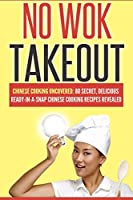 Chinese: No Wok Takeout! 80 Amazingly Delicious 3 Steps Or Less Chinese Recipes Revealed (English Edition)