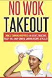 Chinese Cooking: No Wok Takeout! 80 Amazingly Delicious 3 Steps Or Less Chinese Recipes Revealed (Chinese Cookbook, Cooking For One) (cookbook for beginners, ... meals cookbook, easy meals for one 2)