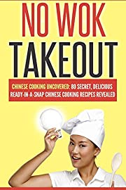 Chinese: Chinese, Asian, Regional & International Cookbook: No Wok Takeout; 80 Chinese Cooking Uncovered; 80 Secret, Delicious Ready-In-A-Snap Chinese ... best sellers 2014, cookbooks of the week)