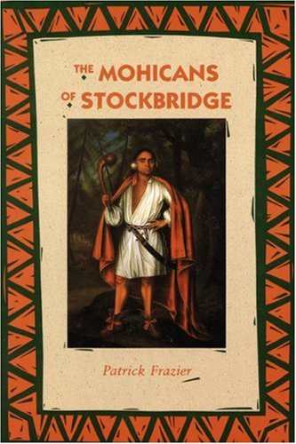 The Mohicans of Stockbridge (Bison Book), PATRICK FRAZIER