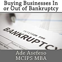 Buying Businesses In or Out of Bankruptcy (       UNABRIDGED) by Ade Asefeso MCIPS MBA Narrated by Al Remington