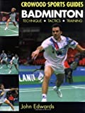 Badminton: Technique. Tactics. Training (Crowood Sports Guides) by Edwards. John ( 1997 ) Paperback