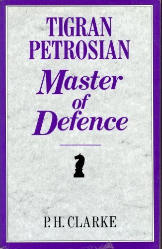 Tigran Petrosian, Master of Defence: Petrosian's Best Games of Chess, 1946-63 (Batsford Chess Books)