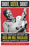 Acquista Shout, Sister, Shout!: The Untold Story of Rock-And-Roll Trailblazer Sister Rosetta Tharpe