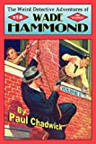 The Weird Detective Adventures of Wade Hammond: Vol. 2 (0978683641) by Chadwick, Paul