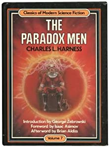 The Paradox Men (Classics of Modern Science Fiction, Vol 7) by Charles Harness, George Zebrowski, Brian Aldiss and Isaac Asimov