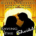 Saving the Sheikh: Legacy Collection, Book 4 (       UNABRIDGED) by Ruth Cardello Narrated by Kim Bubbs