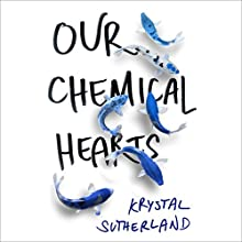 Our Chemical Hearts Audiobook by Krystal Sutherland Narrated by Robbie Daymond