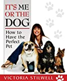 It&#8217;s Me or the Dog: How to Have the Perfect Pet