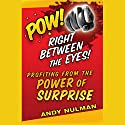Pow! Right Between the Eyes: Profiting from the Power of Surprise (       UNABRIDGED) by Andy Nulman Narrated by Peter Ganim