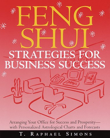 Feng Shui Strategies for Business Success: Arranging Your Office for Success and Prosperity--with Personalized Astrological  Charts and Forecasts