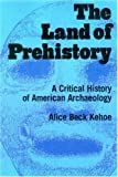 img - for The Land of Prehistory: A Critical History of American Archaeology book / textbook / text book