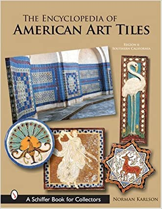 The Encyclopedia of American Art Tiles: Region 6 Southern California (Schiffer Book for Collectors) written by Norman Karlson