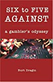 Six to Five Against: A Gambler's Odyssey