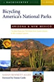 img - for Bicycling America's National Parks: Arizona and New Mexico: The Best Road and Trail Rides from the Grand Canyon to Carlsbad Caverns book / textbook / text book