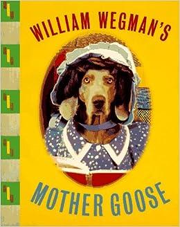 http://www.amazon.com/William-Wegmans-Mother-Goose-Wegman/dp/0786802189