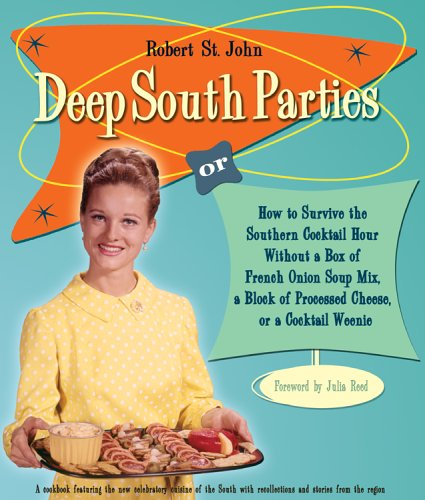 Deep South Parties: How to Survive the Southern Cocktail Hour Without a Box of French Onion Soup Mix, A Block of Processed Cheese, or A Cocktail Weenie